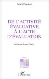 Patrick Chardenet - De l'activité évaluative à l'acte d'évaluation - Approche théorique et pratique communicationnelle.