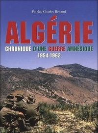 Patrick-Charles Renaud - Algérie, Chronique d'une guerre amnésique - 1954-1962.