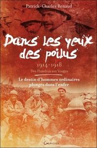 Patrick-Charles Renaud - Dans les yeux des poilus (1914-1918) - Des Flandres aux Vosges.
