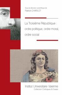 La Troisième République : ordre politique, ordre moral, ordre social.pdf