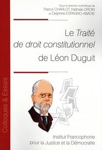 Patrick Charlot et Nathalie Droin - Le traité de droit constitutionnel de Léon Duguit.