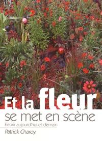 Patrick Charoy - Et la fleur se met en scène.