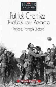 Patrick Charriez et Louis Charollois - Fields of Peace - From Despair of WWI to hope for mankind 2020.