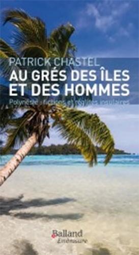 Patrick Chastel - Au gré des îles et des hommes - Fictions et réalités insulaires.