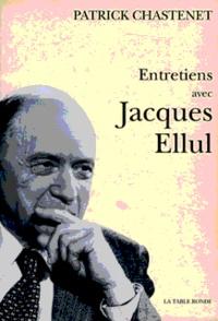 Patrick Chastenet et Jacques Ellul - Entretiens avec Jacques Ellul.