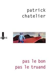 Patrick Chatelier - Pas le bon pas le truand.