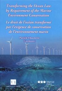 Patrick Chaumette - Le droit de l'océan transformé par l'exigence de conservation de l'environnement marin.