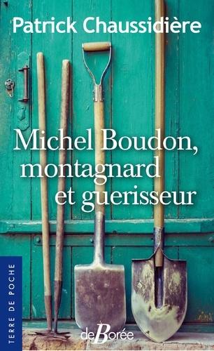 Patrick Chaussidière - Michel Boudon, montagnard et guérisseur.