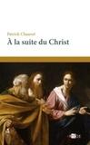 Patrick Chauvet - A la suite du Christ.