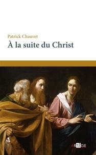 Patrick Chauvet - À la suite du Christ.
