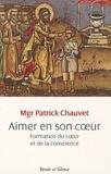 Patrick Chauvet - Aimer en son coeur - Education du coeur et la conscience.