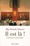 """Patrick Chauvet - """"Il est là !"""" - L'adoration eucharistique."""