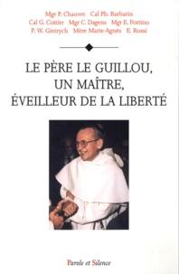 Patrick Chauvet - Le père Le Guillou, un maître, éveilleur de la liberté.