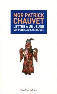 Patrick Chauvet - Lettre à un jeune qui pense au sacerdoce.