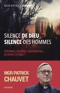 Patrick Chauvet - Silence de Dieu, silence des hommes - Épidémies, guerres, catastrophes ... où donc est Dieu ?.
