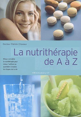 Patrick Chavaux - La nutrithérapie de A à Z.