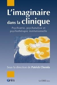 Patrick Chemla - L'imaginaire dans la clinique - Psychiatrie, psychanalyse, psychothérapie institutionnelle.