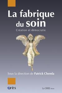 Patrick Chemla - La fabrique du soin - Création et démocratie.
