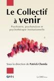 Patrick Chemla - Le collectif à venir - Psychiatrie, psychanalyse et psychothérapie institutionnelle.