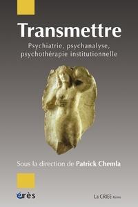 Patrick Chemla - Transmettre - Psychiatrie, psychanalyse, psychothérapie institutionnelle.