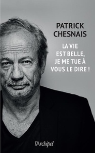 Patrick Chesnais - La vie est belle, je me tue à vous le dire !.