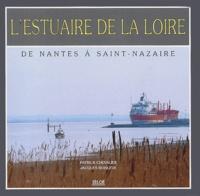 Patrick Chevalier et Jacques Boislève - L'estuaire de la Loire - De Nantes à Saint-Nazaire.