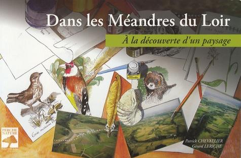 Patrick Chevallier et Gérard Leriche - Dans les Méandres du Loir - A la découverte d'un paysage.