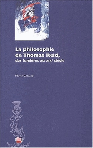 Patrick Chézaud - La philosophie de Thomas Reid. - Des Lumières au XIXe siècle.