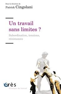 Patrick Cingolani - Un travail sans limites ? - Subordination, tensions, résistances.
