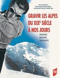 Patrick Clastres et Delphine Debons - Gravir les Alpes du XIXe siècle à nos jours - Pratiques, émotions, imaginaires.