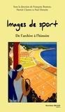 Patrick Clastres et Françoise Bosman - Images de sport - De l'archive à l'histoire.
