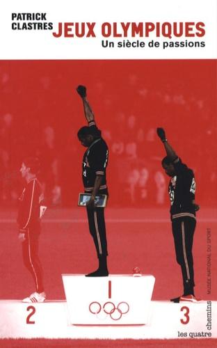 Patrick Clastres - Jeux Olympiques - Un siècle de passions.