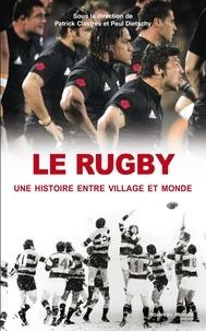 Patrick Clastres et Paul Dietschy - Le rugby, une histoire entre village et monde.