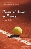 Patrick Clastres et Paul Dietschy - Paume et tennis en France (XVe-XXe siècle).