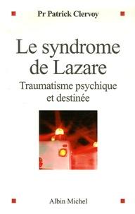 Patrick Clervoy - Le syndrome de Lazare - Traumatisme psychique et destinée.