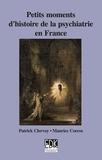 Patrick Clervoy et Maurice Corcos - Petits moments d'histoire de la psychiatrie en France.