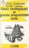Patrick Cohendet et André Lebeau - Choix stratégiques et grands programmes civils.