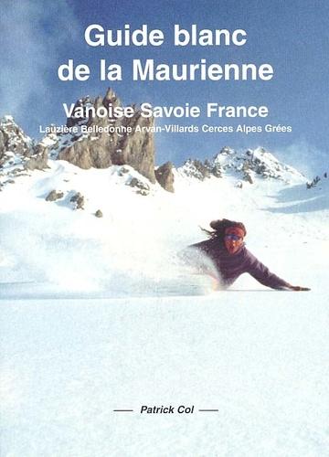 Patrick Col - Guide blanc de la Maurienne - Vanoise Savoie France Lauzière - Belledonne - Arvan-Villars - Cerces - Alpes  Grées.