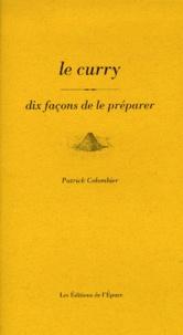 Patrick Colombier - Le curry - Dix façons de le préparer.