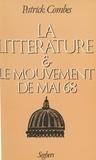 Patrick Combes - La Littérature et le mouvement de Mai 68 - Ecritures, mythes, critique, écrivains, 1968-1981.