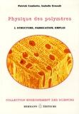Patrick Combette et Isabelle Ernoult - Physique des polymères - Tome 1, Struture, fabrication et emploi.