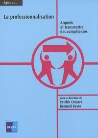Patrick Conjard et Bernard Devin - La professionnalisation - Acquérir et transmettre des compétences.