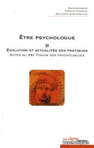 Patrick Conrath et Delphine Goetgheluck - Etre psychologue - Tome 2, Evolution et actualités des pratiques - Actes du 21e Forum des psychologues.
