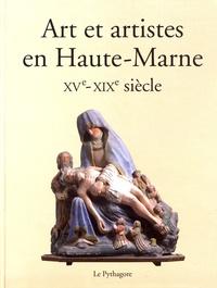Patrick Corbet et Alain Morgat - Art et artistes en Haute-Marne - XVe-XIXe siècle.
