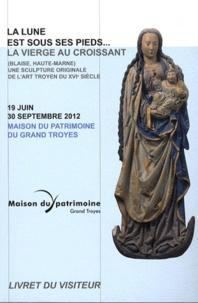 Goodtastepolice.fr La lune est sous ses pieds... - La vierge au croissant (Blaise, Haute-Marne) Une sculpture originale de l'art troyen 19 juin-30 septembre 2012 Image