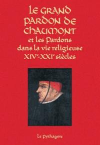 Patrick Corbet et François Petrazoller - Le Grand Pardon de Chaumont et les Pardons dans la vie religieuse (XIVe-XXIe siècles).