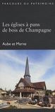 Patrick Corbet et Xavier de Massary - Les églises à pans de bois de Champagne-Ardenne.