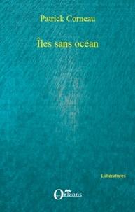 Patrick Corneau - Îles sans océan.