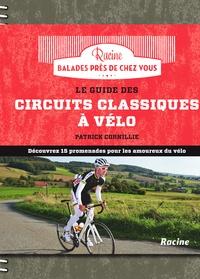 Patrick Cornillie - Le guide des circuits classiques à vélo.