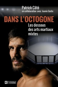 Patrick Côté - Dans l'octogone - Les dessous des arts martiaux mixtes.